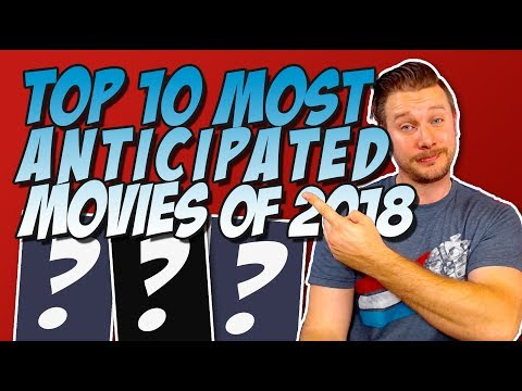 Top 10 Most Anticipated Movies of 2018