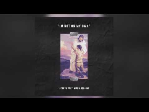 I'm Not On My Own (1-Truth Feat. Kim & Rep-One)