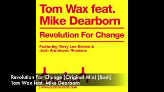 Tom Wax feat. Mike Dearborn - Revolution For Change (Original Mix) [Bush]