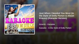 Just When I Needed You Most (In the Style of Dolly Parton & Alison Krauss) (Karaoke Version)