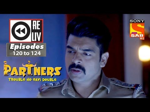 Weekly Reliv Partners Trouble Ho Gayi Double 14th May  to 18th May 2018 Episode 120 to 124