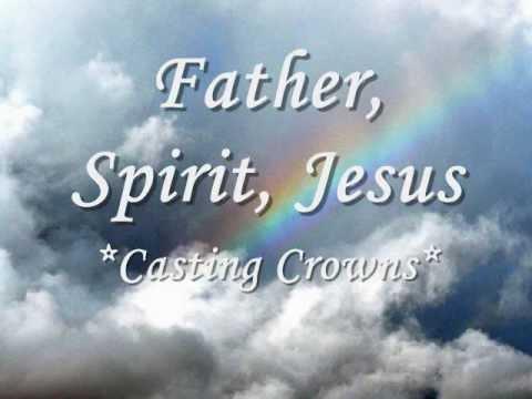 Father, Spirit, Jesus (Lyrics) Casting Crowns ♪