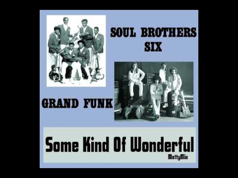 Soul Brothers Six & Grand Funk - Some Kind Of Wonderful (MottyMix)