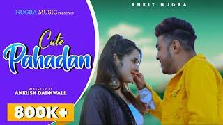 Cute Pahadan || Ankit Brar || Astitva || Latest Pahadi Song 2020 (Himachali song)
