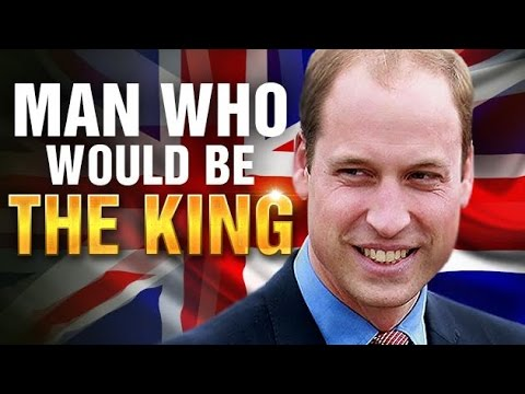 The  Man Who Would Be King Of England  Prince William