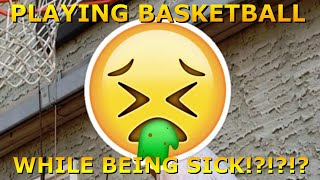 Playing Basketball While Being Sick!?!