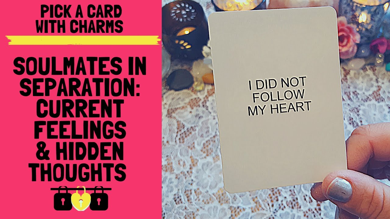 👥💔SOULMATES IN SEPARATION: CURRENT FEELINGS & HIDDEN THOUGHTS🔥👥 🔮CHARM PICK A CARD🔮