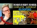 FNAF Musical Supercut Bloopers REACTION! | MAY DISTURB SOME VIEWERS! |