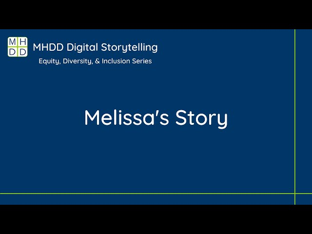 MHDD Equity, Diversity, & Inclusion Digital Storytelling Series: Melissa's Story