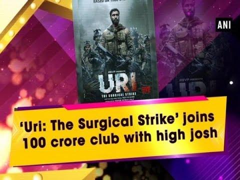 'Uri: The Surgical Strike' Joins 100 Crore Club With High Josh - ANI News
