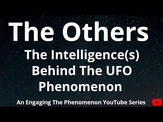 The Others: The Intelligence(s) Behind The UFO Phenomenon
