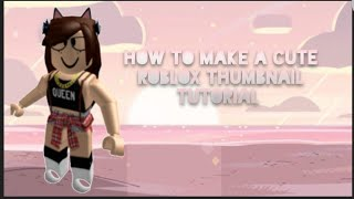 How To Make A Cute Roblox Thumbnail •Easy Beginners Tutorial•