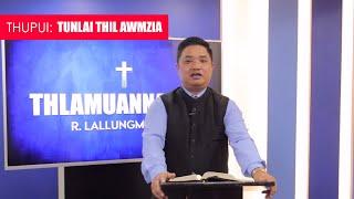 THLAMUANNA HUN: R. LALLUNGMUANA - TUNLAI THIL AWMZIA