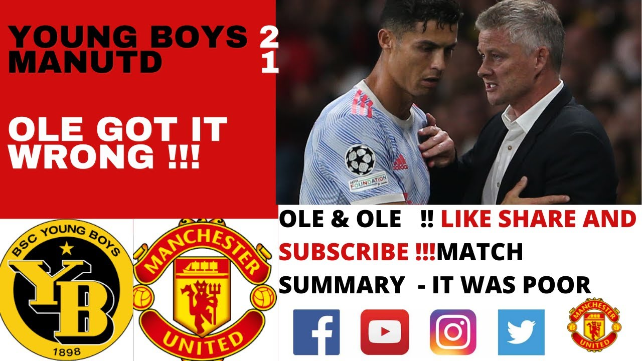 YOUNG BOYS 2 - 1 MANUTD - OLE GOT IT BADLY WRONG