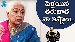 పెళ్లయిన తర్వాత నా కష్టాలు - Sowcar Janaki || Koffee With Yamuna Kishore