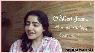 O Meri Jaan (Life In A Metro), Aur Aahista Kijiye Baatein (Pankaj Udhas) - Cover | Nehha Naresh