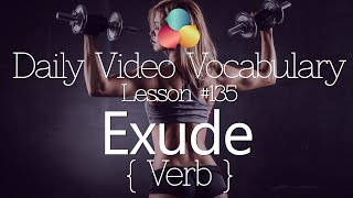 English Lesson # 135 – Exude (verb)  - Learn English Conversation, Vocabulary & Phrases