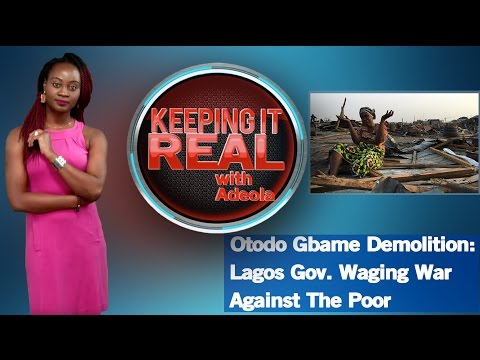 Keeping It Real With Adeola 260 (Otodo Gbame Demolition: Lagos Gov. Waging War Against The poor)