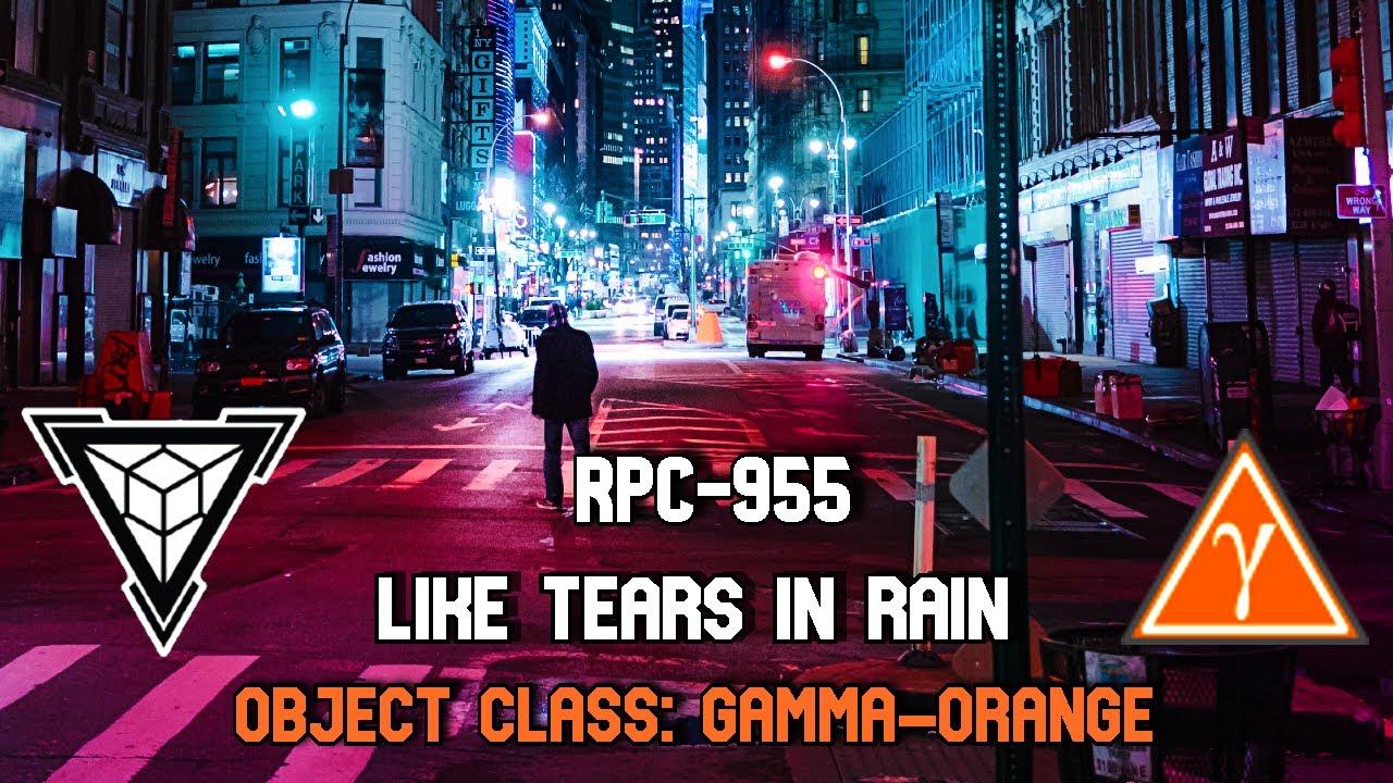 RPC-955 Like Tears in Rain | Object class gamma orange | extradimensional hazard rpc