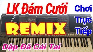 Nhạc Đám Cưới Remix CỰC SÔI ĐỘNG, Chơi Đàn Trực Tiếp #6 Quá Sung - Nhạc Sống Sình Sen