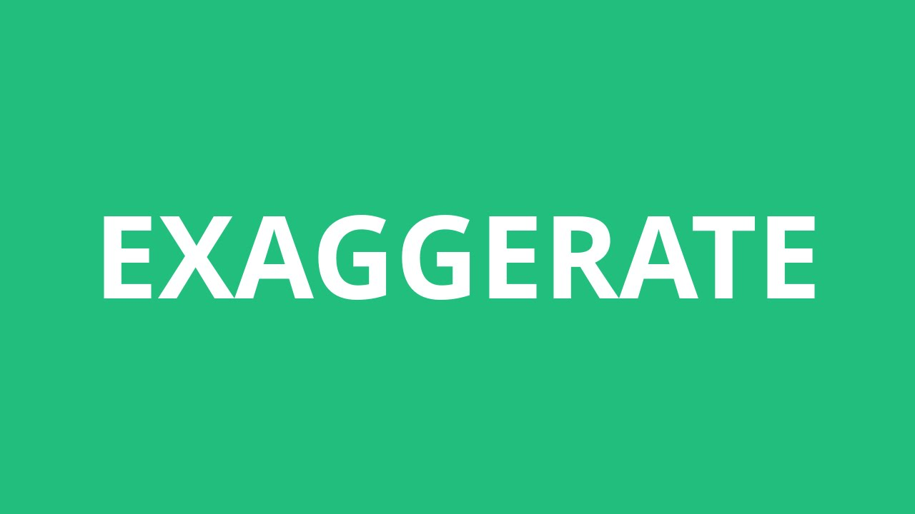 How To Pronounce Exaggerate - Pronunciation Academy