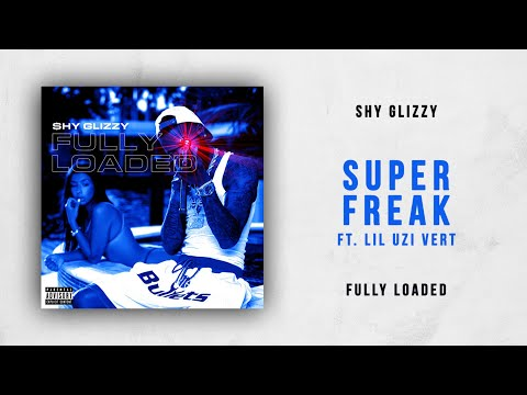 Shy Glizzy - Super Freak Ft. Lil Uzi Vert (Fully Loaded)