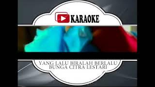 Lagu Karaoke BUNGA CITRA LESTARI - YANG LALU BIARLAH BERLALU