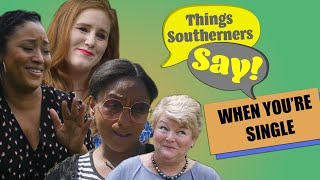 Things Southerners Say When You're Single