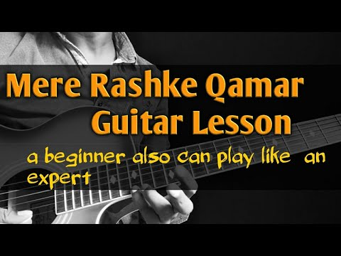 MERE RASHKE QAMAR  GUITAR LESSON FOR BEGINNERS
