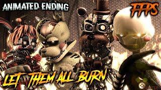 [SFM/FNAF/FFPS] - |LET THEM ALL BURN| (Fnaf6 Animated Ending)