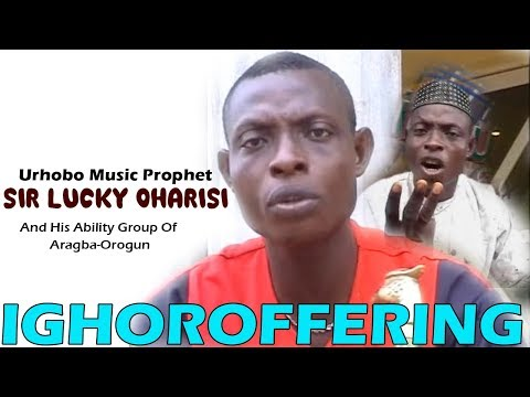Urhobo music Video: Ighoroffering [Full Album] by Sir Lucky Oharisi (Uhrobo Music Prophet)