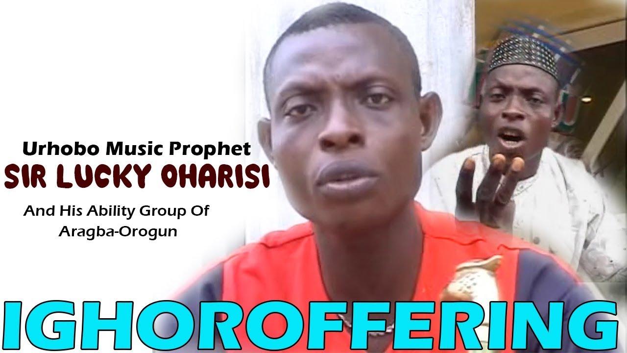 Urhobo music Video: Ighoroffering [Full Album] by Sir Lucky Oharisi (Uhrobo  Music Prophet)