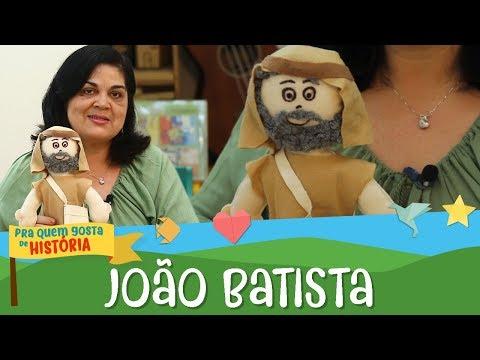 João Batista: vem Jesus!   Pra quem gosta de história