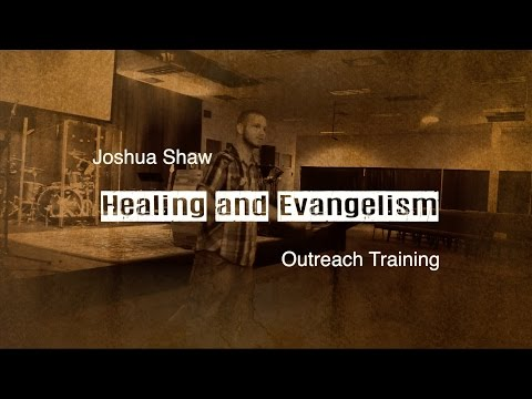 Joshua Shaw - Healing and Evangelism - Outreach Training