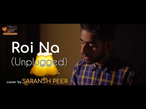 Roi Na (Unplugged)   Cover By Saransh Peer   Sing Dil Se Unplugged   Punjabi Songs 2018