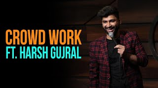 Roasted | CROWD WORK | Harsh Gujral | Standup Comedy