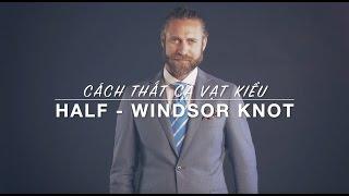 Hướng dẫn cách thắt Cà vạt kiểu: Half Windsor Knot - Cavat.com