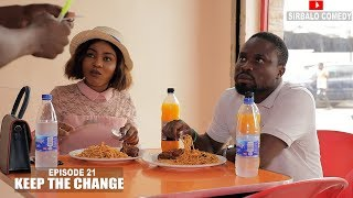 KEEP THE CHANGE - SIRBALO AND BAE ( EPISODE 21 )