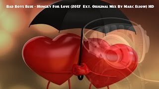 bad boys blue hungry for love 2017 ext original mix by marc eliow hd