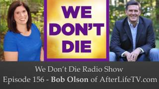 Gambar cover Episode 156  Bob Olson - host of AfterLifeTV.com on We Don't Die Radio Show