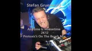 Stefan Gruenwald - Anytime Is Housetime 2K13 (Protoxic