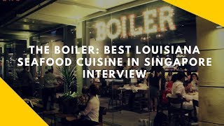 The Boiler: Best Louisiana Seafood Cuisine in Singapore interview (Chinese)
