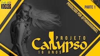 Projeto Calypso 16 Anos - Parte 1 COMPLETO  - FULL HD