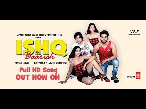Ishq Ki Baarish |  Uvie Singer | Latest Bollywod Hindi Song 2018 | Vivek Aggarwal Films | Offical