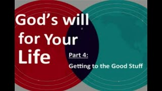 Gods Will For Your Life part 4   Getting to the Good Stuff