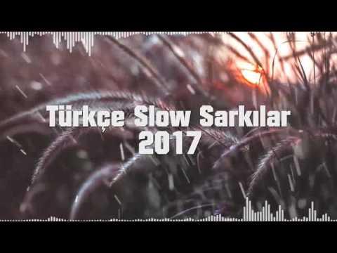 Türkçe Slow Mix 2017 (Gece Dinlenecek Şarkılar)