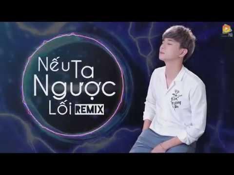 Nếu Ta Ngược Lối (Remix) - Đinh Tùng Huy [New Version]