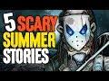 5 TRUE Summer Break Horror Stories! - Darkness Prevails