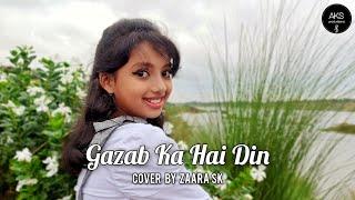 Zaara Sk | Gazab Ka Hai Din (Cover Song) | 2020