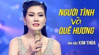 NGƯỜI TÌNH VÀ QUÊ HƯƠNG - KIM THOA | Hoa Hậu Hát Bolero Hút Hồn Người Nghe MV HD